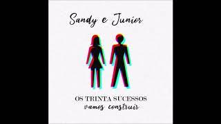 Os TRINTA Sucessos De Sandy & Junior - Vamos Construir