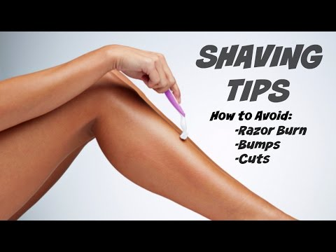 Shaving Tips: How to Shave, Avoid Razor Burn, Bumps and Cuts!