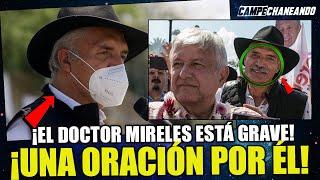 DE ÚLTIMA HORA! EL DOCTOR MIRELES PRESENTA COMPLICACIONES DE SALUD ¡FUERZA AMIGO!