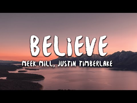 Meek Mill, Justin Timberlake - Believe (Lyrics)