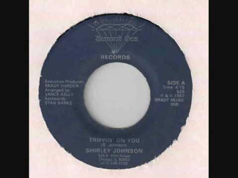 Shirley Johnson - Trippin' On You