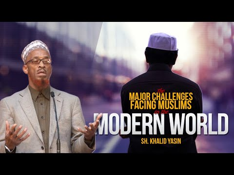The Major Challenges Facing Muslims in the Modern World - Sh. Khalid Yasin