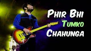 Phir Bhi Tumko Chahunga | Arijit Singh | Best Live Perforance 2018
