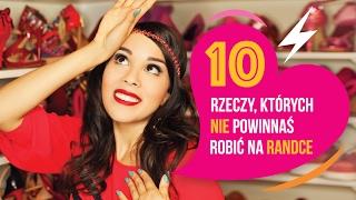10 RZECZY, KTÓRYCH NIE POWINNAŚ ROBIĆ NA RANDCE   MACADEMIAN GIRL