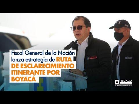 Fiscal General de la Nación lanza estrategia de ruta de esclarecimiento itinerante por Boyacá