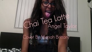 Chai Tea Latte By:Angel Taylor Cover