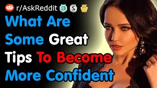 What Are Some Great Tips To Become More Confident - Reddit