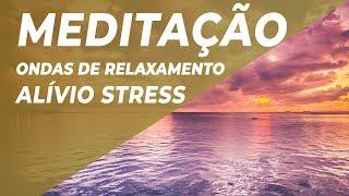 Música de Meditação Ondas de Relaxamento Alívio Stress   Felicidade Paz Interior 528Hz