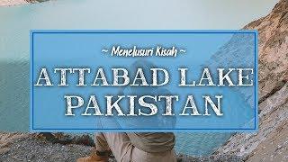 Menelusuri Attabad Lake, Danau di Pakistan yang Terbentuk oleh Bencana