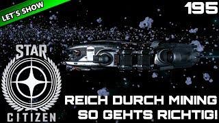 STAR CITIZEN 3.3 [Let's Show] #195 ⭐ REICH durch MINING!   Gameplay Deutsch/German