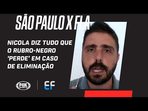 SÃO PAULO X FLAMENGO: NICOLA DIZ TUDO QUE O RUBRO-NEGRO 'PERDE' EM CASO DE ELIMINAÇÃO