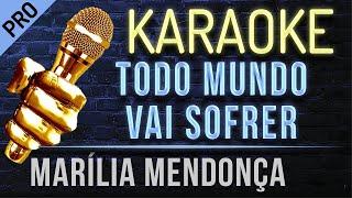Todo Mundo Vai Sofrer Karaoke   Marília Mendonça
