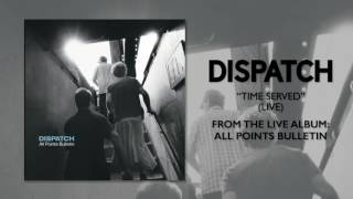 "Dispatch - ""Time Served (Live)"" (Official Audio)"