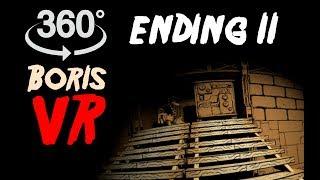 Bendy VR 360 #6: Boris - Ending 2