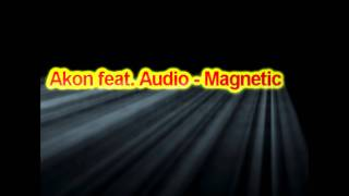 Akon Feat. Audio - Magnetic New 2011 [RnB] HQ