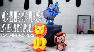 CIRCUS ANIMAL FONDANT TOPPERS