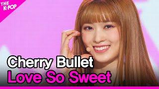 Cherry Bullet, Love So Sweet (체리블렛, Love So Sweet) [THE SHOW 210202]