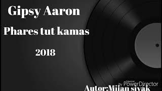 Gipsy Aaron Phares tut Kamas 2018 Vl.tvorba