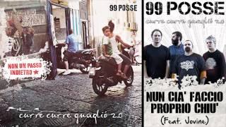 99 POSSE - Nun Cià Faccio Proprio Chiù (Feat. Jovine) - Curre Curre Guagliò 2.0