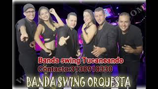 Banda swing Tucaneando.