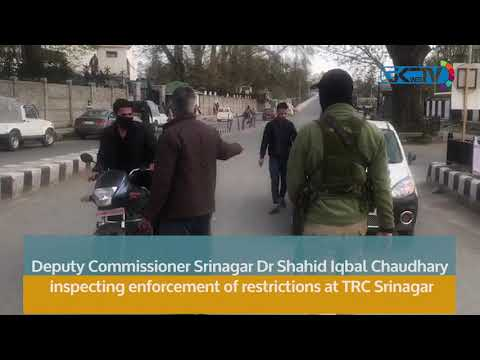 Deputy Commissioner Srinagar Dr Shahid Iqbal Chaudhary inspecting enforcement of restrictions