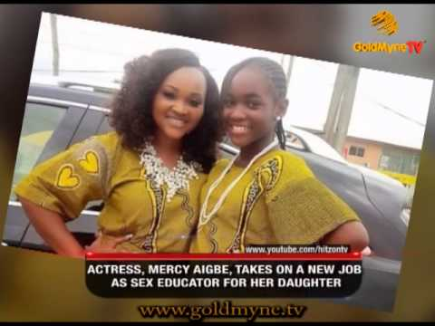 GOLDMYNETV: ACTRESS  MERCY AIGBE, TAKES ON A NEW JOB AS SEX EDUCATION FOR HER DAUGHTER