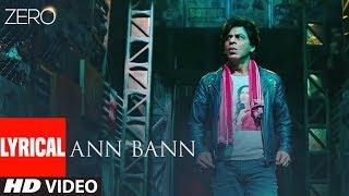 ZERO: Ann Bann Lyrical  Shah Rukh Khan, Katrina Kaif, Anushka Sharma  Kunal Ganjawala