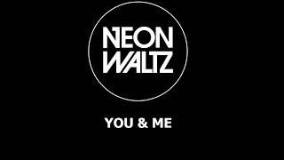 Neon Waltz   You & Me (lyrics)