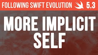 Increased implicit self availability in closures - Following Swift Evolution 5.3