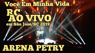 RC Canta Você Em Minha Vida - Ao Vivo Em São José/SC - Arena Petry - 27/04/2019