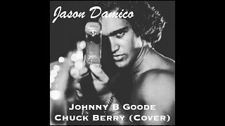 Johnny B Goode - Chuck Berry - Cover By Jason Damico