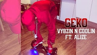 Geko   Vybzin N Coolin Ft. Alize (Video) @RealGeko Prod. By @HazardProducer