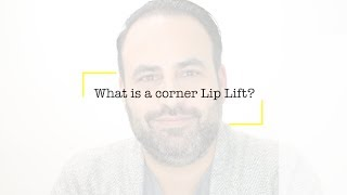 What is a corner lip lift?  | Dr. Ben Talei Q&A, Facial Plastic Surgeon