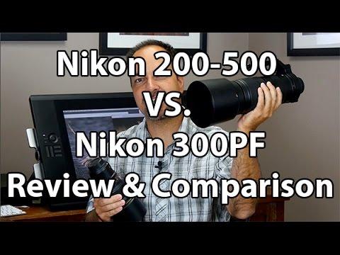 Nikon 200-500 vs Nikon 300 PF - A Review And Comparison