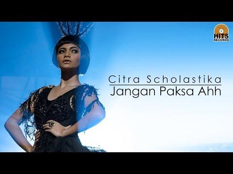 Citra Scholastika - Jangan Paksa Ahh [Official Music Video]