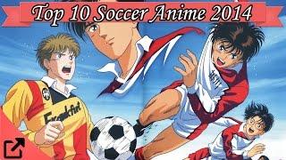 Top 10 Soccer Anime 2014 (Football Anime)