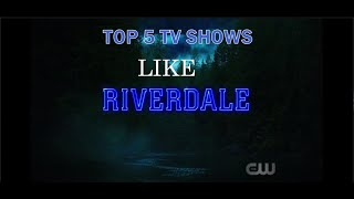TOP 5 TV SHOWS LIKE RIVERDALE | TOP BEST 5 TV SHOWS SIMILAR TO RIVERDALE | TV SHOWS LIKE RIVERDALE |