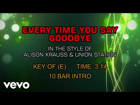 Alison Krauss & Union Station - Every Time You Say Goodbye (Karaoke)
