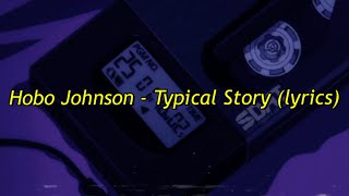 Hobo Johnson   Typical Story (lyrics)