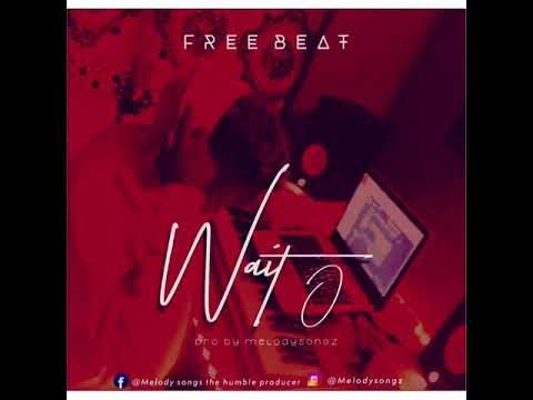 Afropop freebeat-Wait O(prod by MelodySongz)