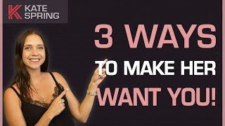 3 Ways To Make Her Want You