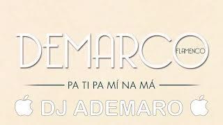 DEMARCO FLAMENCO - PA TÍ PA MÍ NA MÁ X DJ ADEMARO