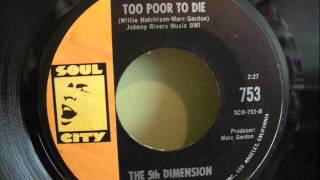 THE 5th DIMENSION - TOO POOR TO DIE