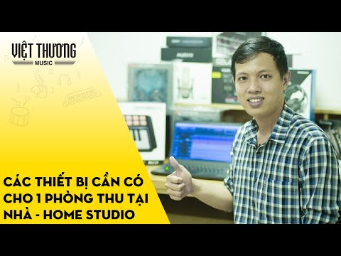 Các thiết bị cần có cho 1 phòng thu âm tại nhà - Home Studio