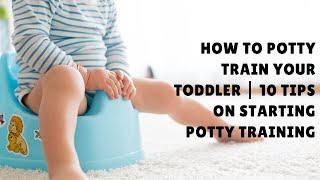 How To Potty Train Your Baby | 10 Tips on Starting Potty Training for Babies and Toddlers