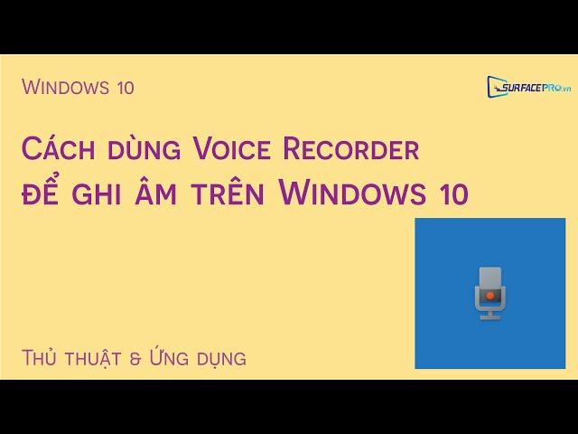 Cách dùng Voice Recorder để ghi âm trên Windows 10