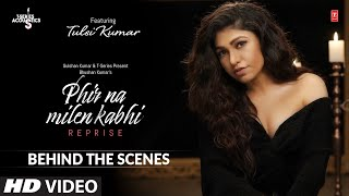 Behind the Scenes | Phir Na Milen Kabhi Reprise | Tulsi Kumar | T-Series Acoustics | Love Song 2020 - Download this Video in MP3, M4A, WEBM, MP4, 3GP