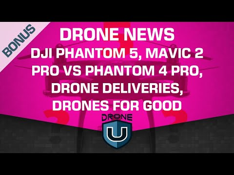 drone-news--dji-phantom-5-mavic-2-pro-vs-phantom-4-pro-drone-deliveries-drones-for-good