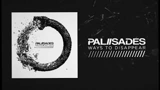 Palisades   Ways To Disappear