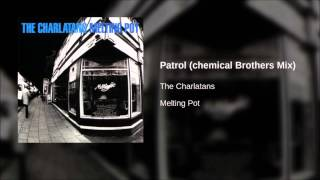 The Charlatans - Patrol (Chemical Brothers Mix)